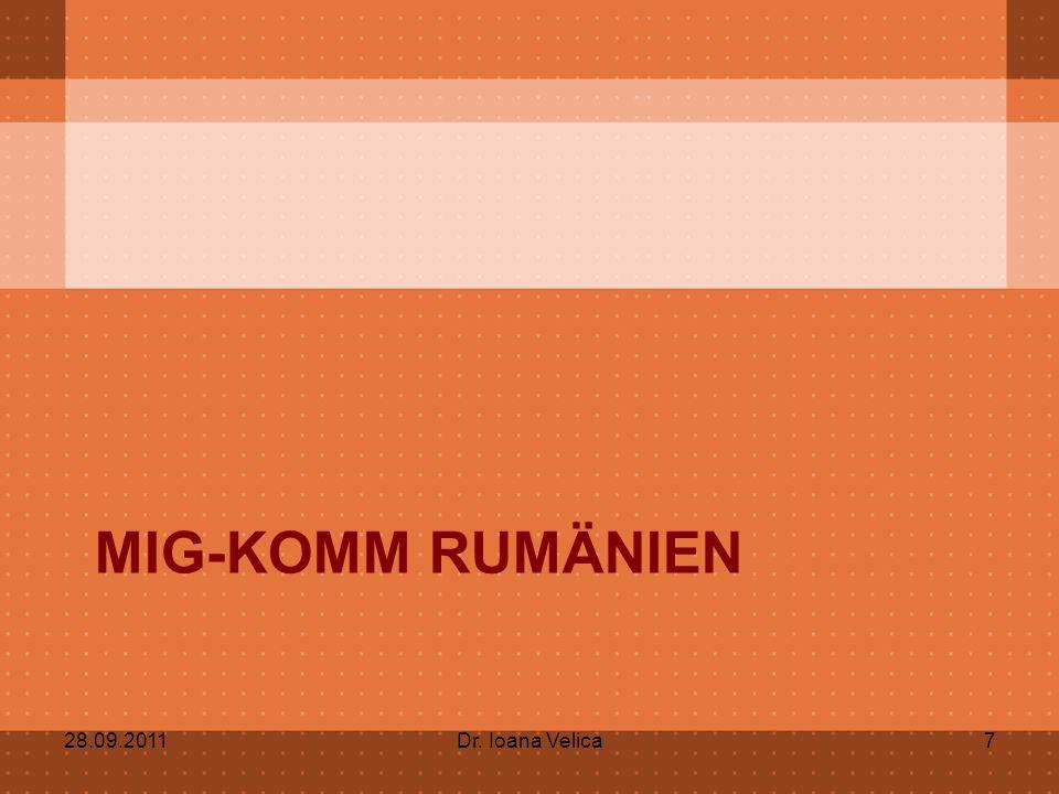 MIG-KOMM RUMÄNIEN 28.09.2011Dr. Ioana Velica7
