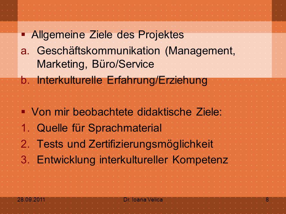  Allgemeine Ziele des Projektes a.Geschäftskommunikation (Management, Marketing, Büro/Service b.Interkulturelle Erfahrung/Erziehung  Von mir beobach