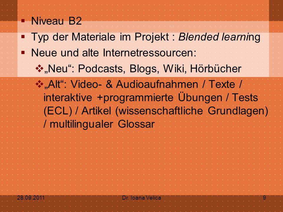 " Niveau B2  Typ der Materiale im Projekt : Blended learning  Neue und alte Internetressourcen:  ""Neu"": Podcasts, Blogs, Wiki, Hörbücher  ""Alt"": V"