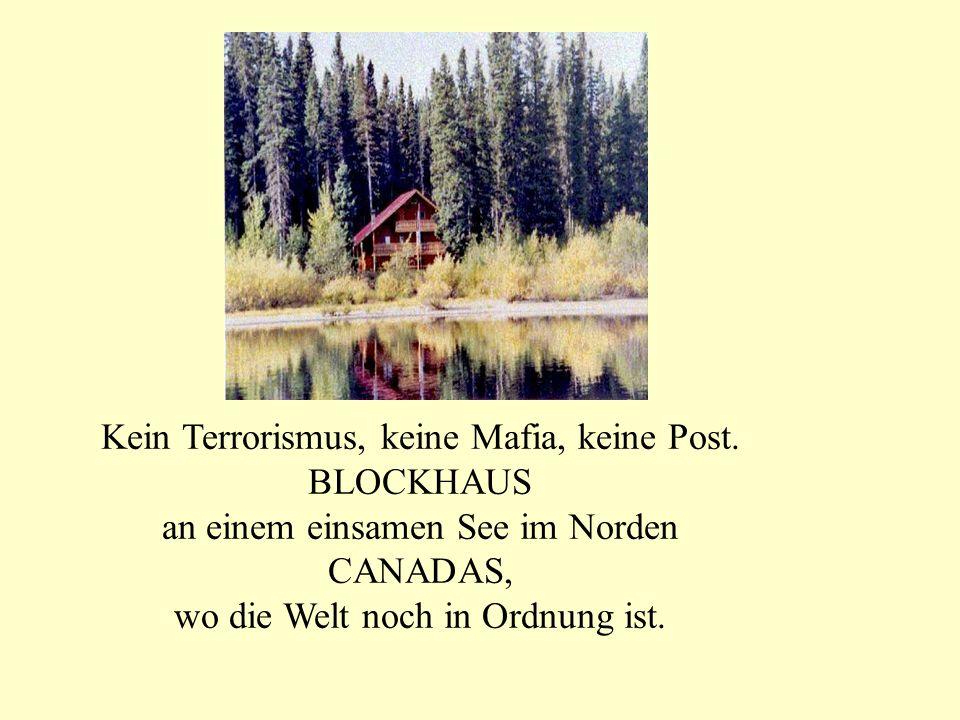 Kein Terrorismus, keine Mafia, keine Post. BLOCKHAUS an einem einsamen See im Norden CANADAS, wo die Welt noch in Ordnung ist.