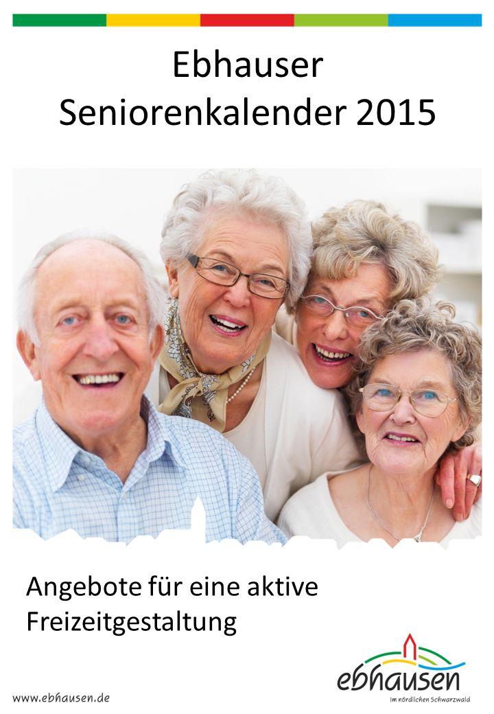 Angebote für eine aktive Freizeitgestaltung Ebhauser Seniorenkalender 2015