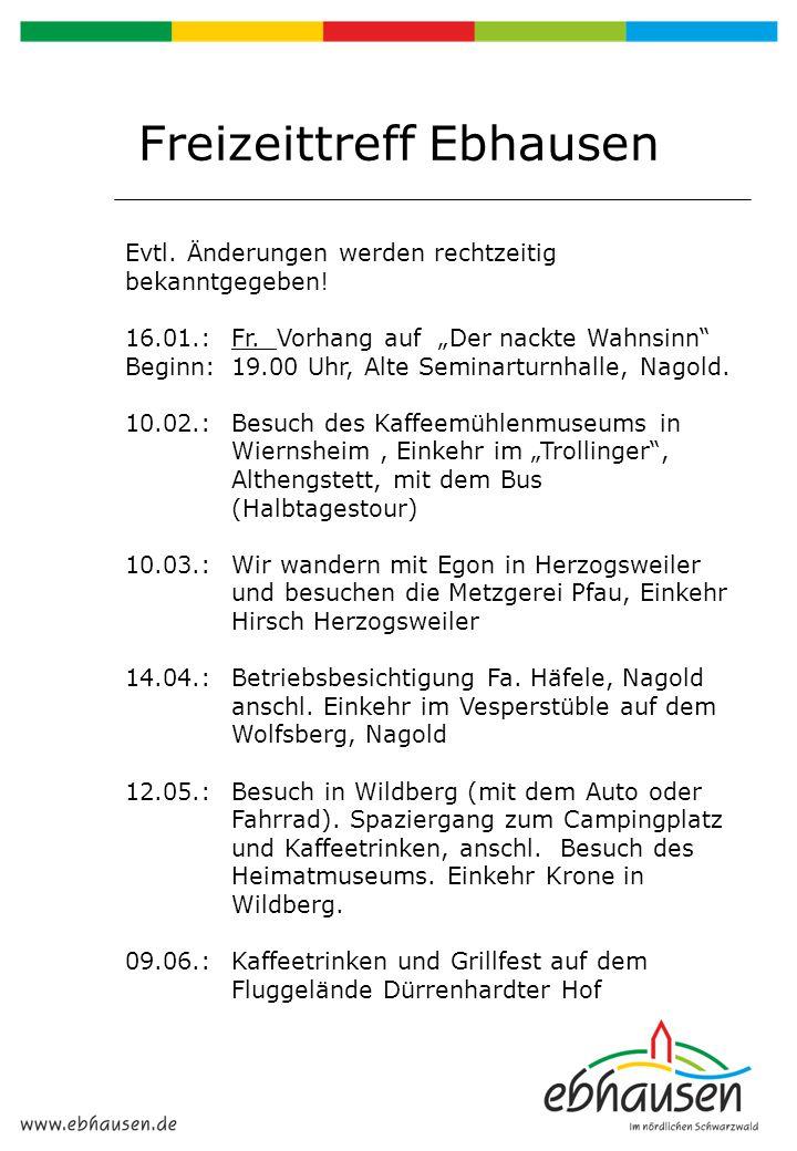 """Freizeittreff Ebhausen Evtl. Änderungen werden rechtzeitig bekanntgegeben! 16.01.: Fr. Vorhang auf """"Der nackte Wahnsinn"""" Beginn: 19.00 Uhr, Alte Semin"""