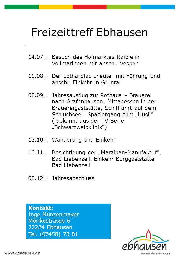 """Freizeittreff Ebhausen 14.07.:Besuch des Hofmarktes Raible in Vollmaringen mit anschl. Vesper 11.08.:Der Lotharpfad """"heute"""" mit Führung und anschl. Ei"""