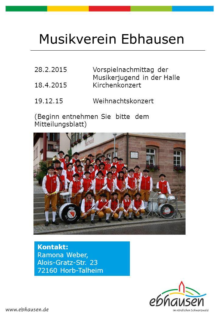 Musikverein Ebhausen 28.2.2015 Vorspielnachmittag der Musikerjugend in der Halle 18.4.2015Kirchenkonzert 19.12.15 Weihnachtskonzert (Beginn entnehmen
