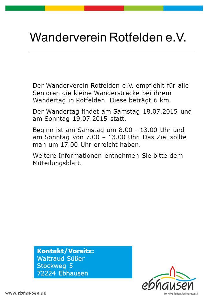 Wanderverein Rotfelden e.V. Der Wanderverein Rotfelden e.V. empfiehlt für alle Senioren die kleine Wanderstrecke bei ihrem Wandertag in Rotfelden. Die