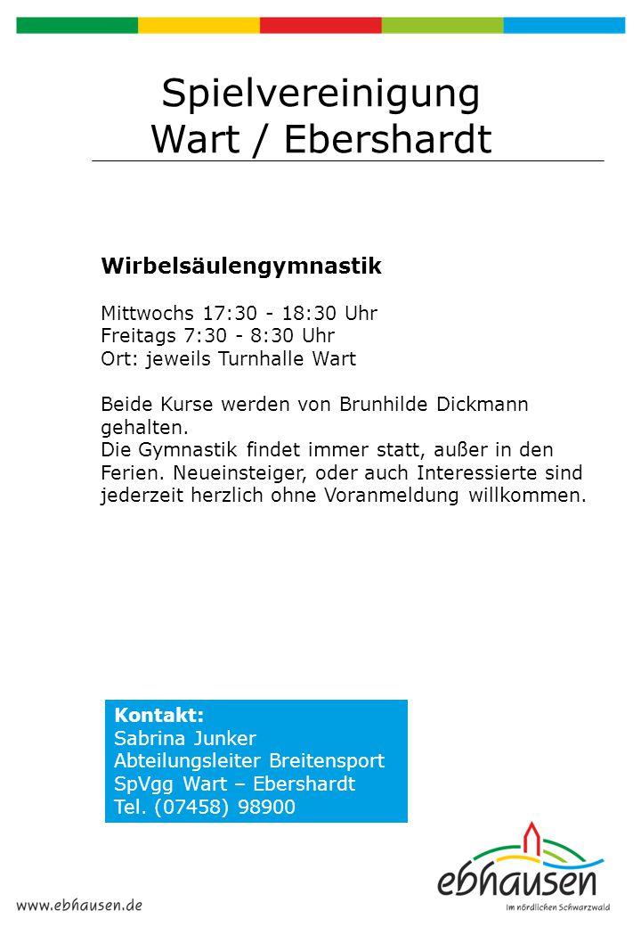 Spielvereinigung Wart / Ebershardt Wirbelsäulengymnastik Mittwochs 17:30 - 18:30 Uhr Freitags 7:30 - 8:30 Uhr Ort: jeweils Turnhalle Wart Beide Kurse