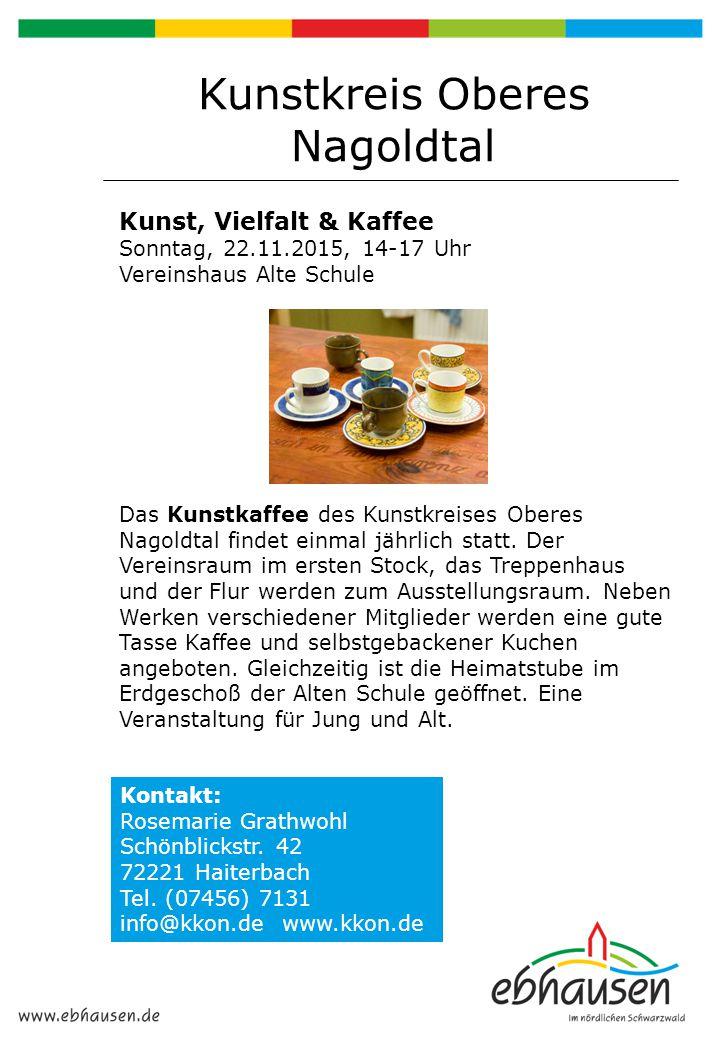 Kunstkreis Oberes Nagoldtal Kunst, Vielfalt & Kaffee Sonntag, 22.11.2015, 14-17 Uhr Vereinshaus Alte Schule Das Kunstkaffee des Kunstkreises Oberes Na