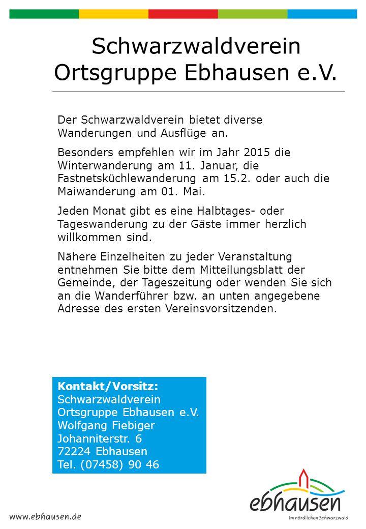 Schwarzwaldverein Ortsgruppe Ebhausen e.V. Der Schwarzwaldverein bietet diverse Wanderungen und Ausflüge an. Besonders empfehlen wir im Jahr 2015 die