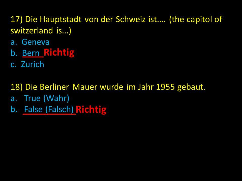 17) Die Hauptstadt von der Schweiz ist.... (the capitol of switzerland is...) a.