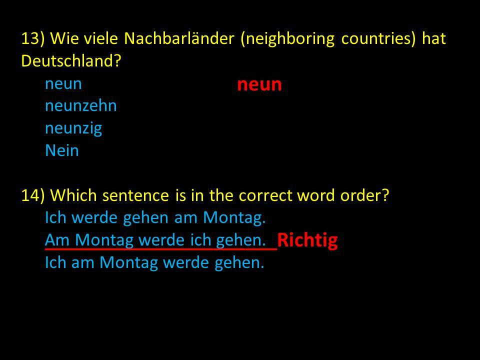 13) Wie viele Nachbarländer (neighboring countries) hat Deutschland.
