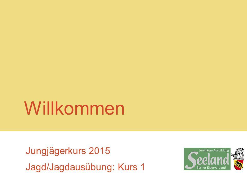 Willkommen Jungjägerkurs 2015 Jagd/Jagdausübung: Kurs 1