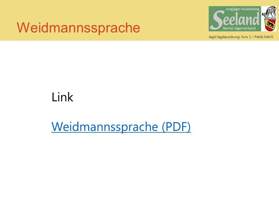 Jagd/Jagdausübung: Kurs 1 – Patrik Keh rli Weidmannssprache Link Weidmannssprache (PDF)
