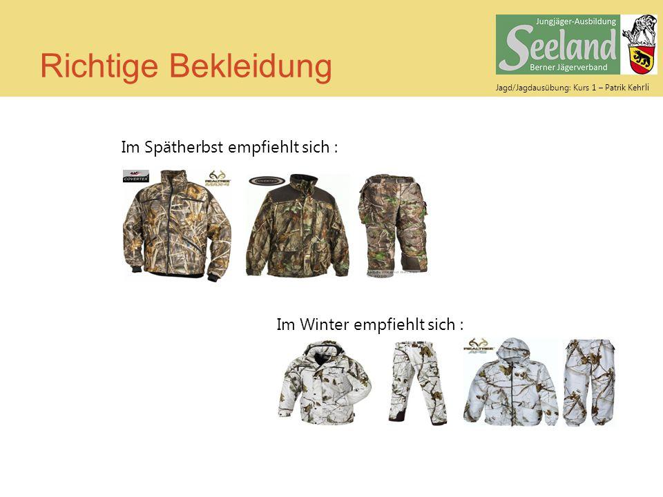 Jagd/Jagdausübung: Kurs 1 – Patrik Keh rli Richtige Bekleidung Im Spätherbst empfiehlt sich : Im Winter empfiehlt sich :