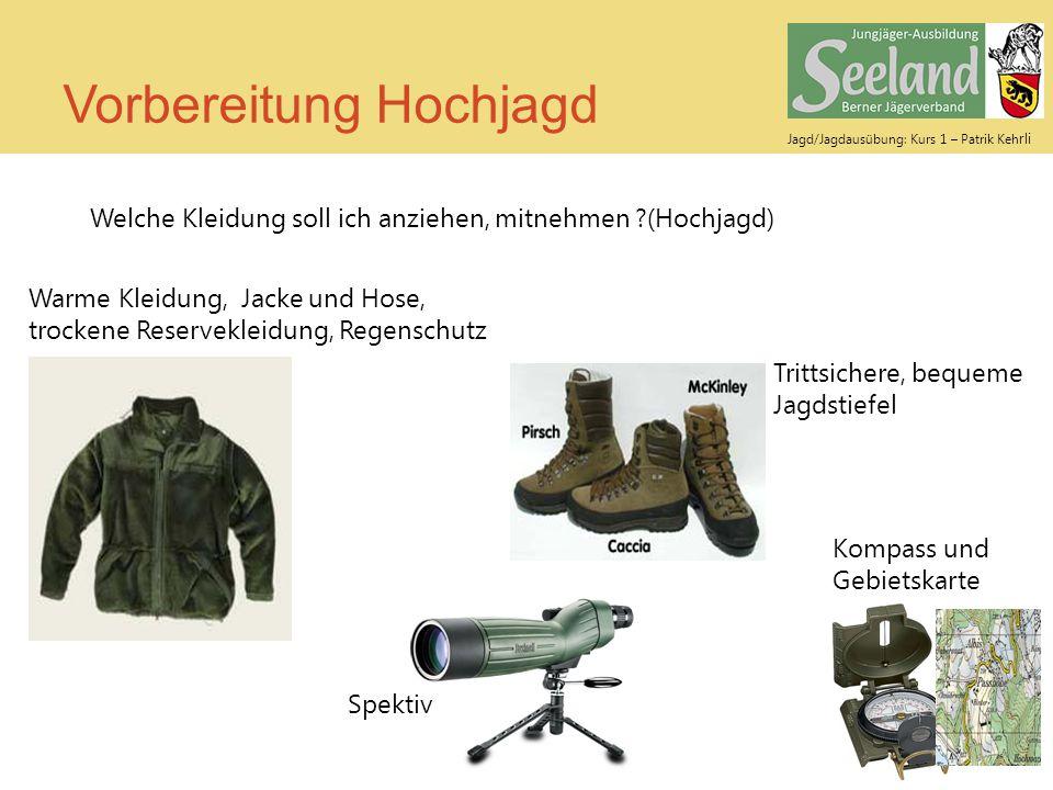 Jagd/Jagdausübung: Kurs 1 – Patrik Keh rli Vorbereitung Hochjagd Welche Kleidung soll ich anziehen, mitnehmen ?(Hochjagd) Warme Kleidung, Jacke und Ho