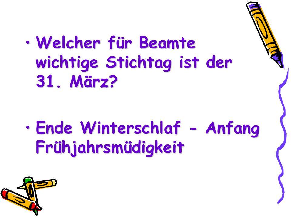 Welcher für Beamte wichtige Stichtag ist der 31. März?Welcher für Beamte wichtige Stichtag ist der 31. März? Ende Winterschlaf - Anfang Frühjahrsmüdig