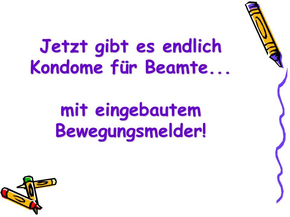 Jetzt gibt es endlich Kondome für Beamte... mit eingebautem Bewegungsmelder!