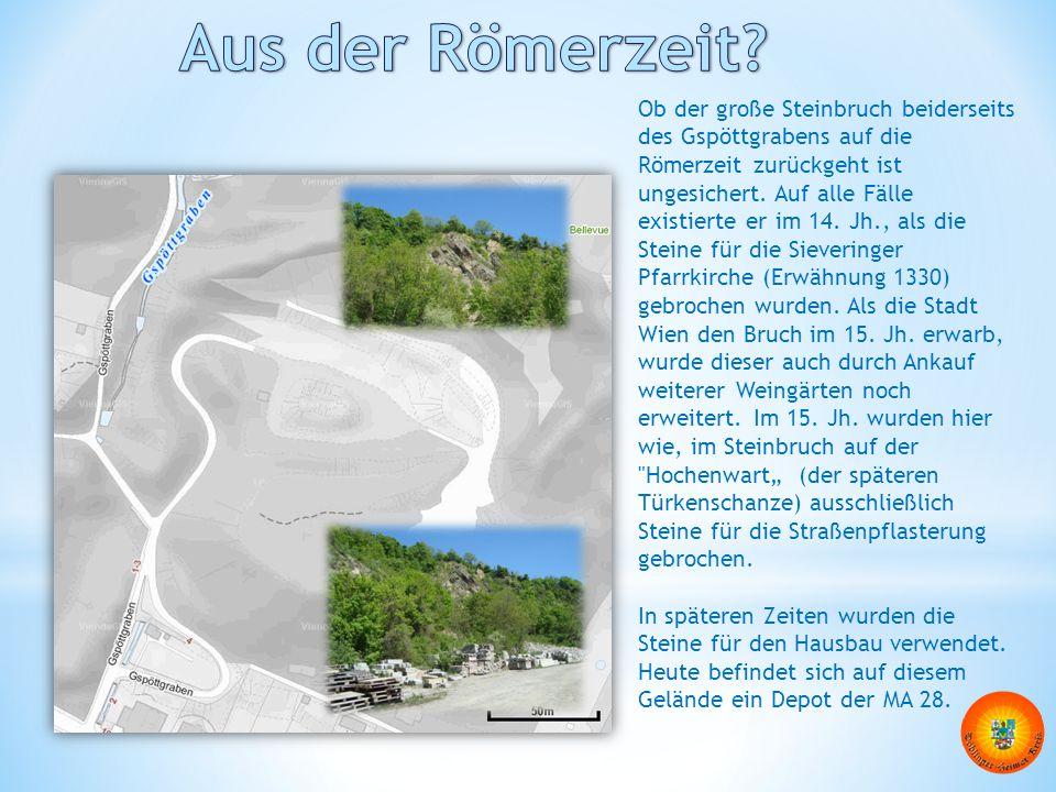 Ob der große Steinbruch beiderseits des Gspöttgrabens auf die Römerzeit zurückgeht ist ungesichert. Auf alle Fälle existierte er im 14. Jh., als die S