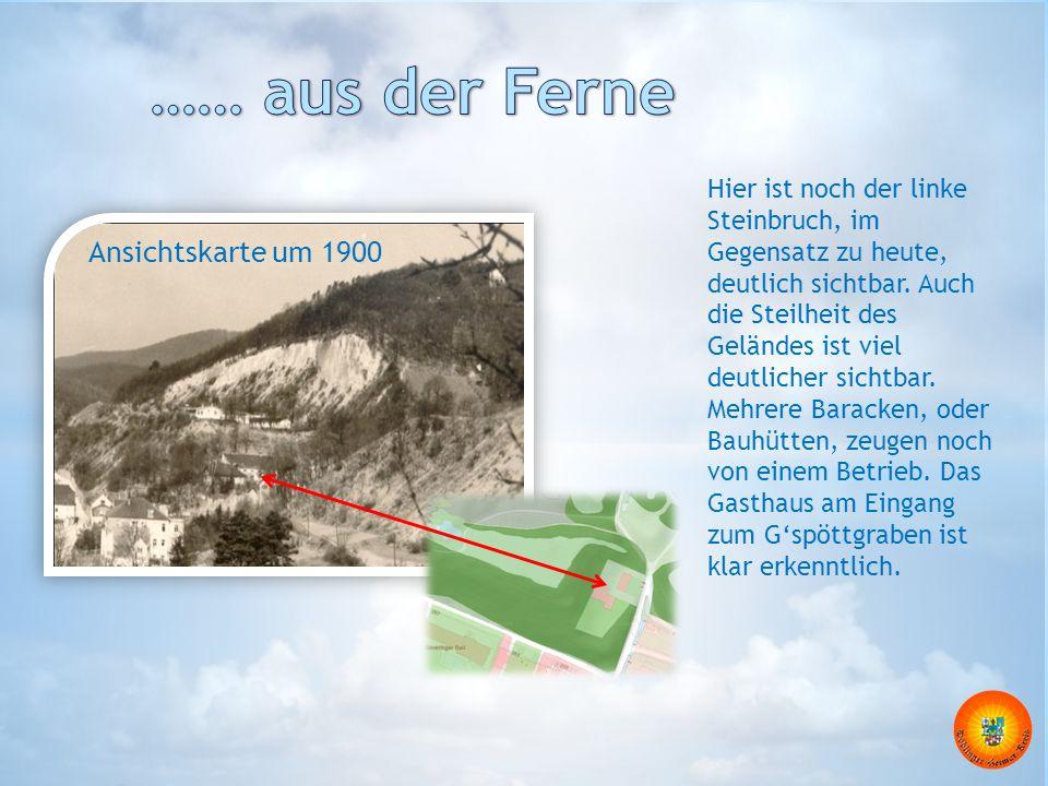 Ansichtskarte um 1900 Hier ist noch der linke Steinbruch, im Gegensatz zu heute, deutlich sichtbar. Auch die Steilheit des Geländes ist viel deutliche