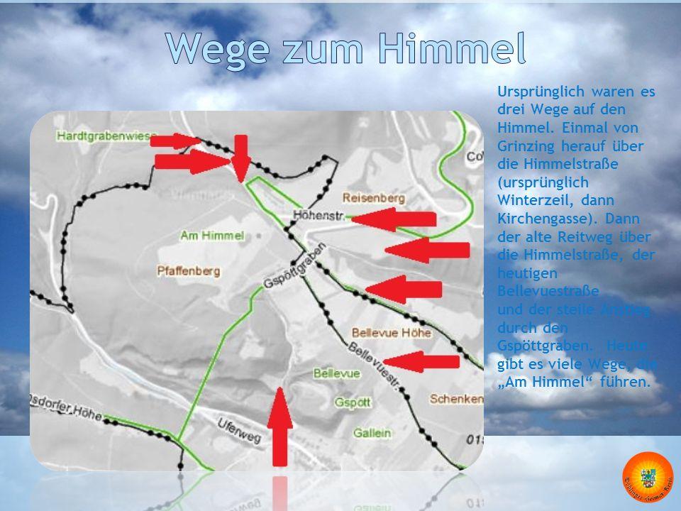 Ursprünglich waren es drei Wege auf den Himmel. Einmal von Grinzing herauf über die Himmelstraße (ursprünglich Winterzeil, dann Kirchengasse). Dann de