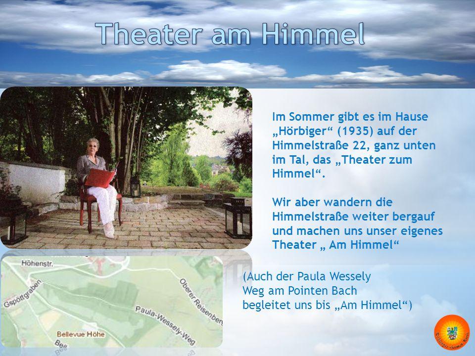 """(Auch der Paula Wessely Weg am Pointen Bach begleitet uns bis """"Am Himmel"""") Im Sommer gibt es im Hause """"Hörbiger"""" (1935) auf der Himmelstraße 22, ganz"""