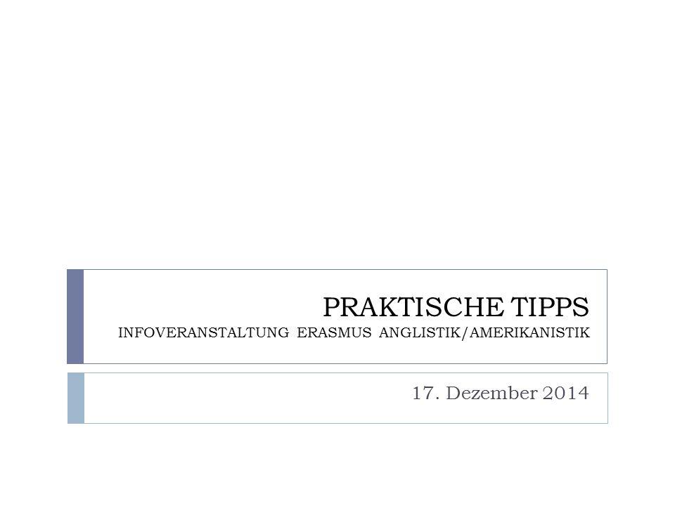 PRAKTISCHE TIPPS INFOVERANSTALTUNG ERASMUS ANGLISTIK/AMERIKANISTIK 17. Dezember 2014