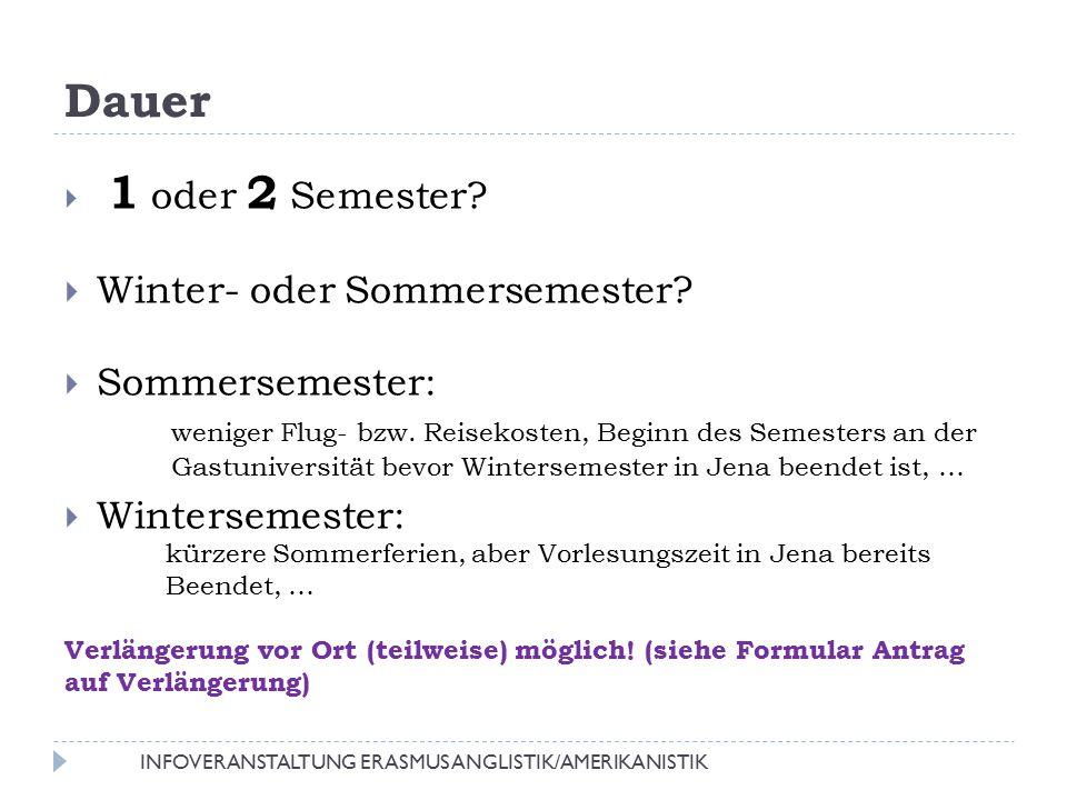 Dauer  1 oder 2 Semester?  Winter- oder Sommersemester?  Sommersemester: weniger Flug- bzw. Reisekosten, Beginn des Semesters an der Gastuniversitä
