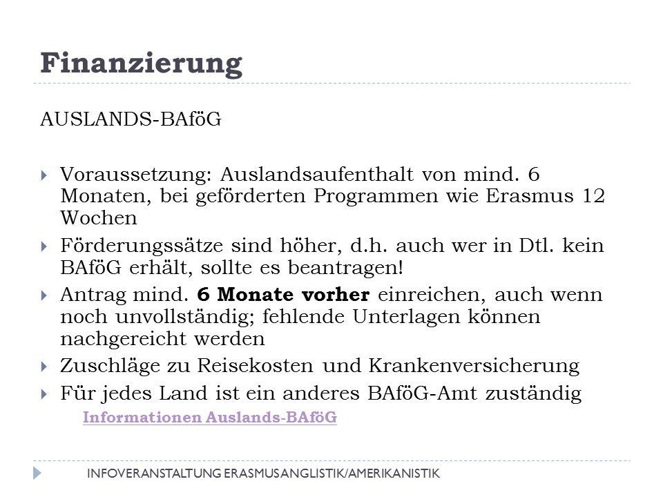 Finanzierung AUSLANDS-BAföG  Voraussetzung: Auslandsaufenthalt von mind. 6 Monaten, bei geförderten Programmen wie Erasmus 12 Wochen  Förderungssätz