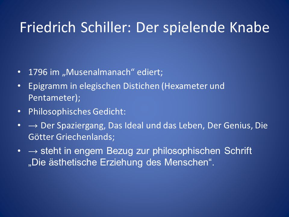 """Friedrich Schiller: Der spielende Knabe 1796 im """"Musenalmanach"""" ediert; Epigramm in elegischen Distichen (Hexameter und Pentameter); Philosophisches G"""