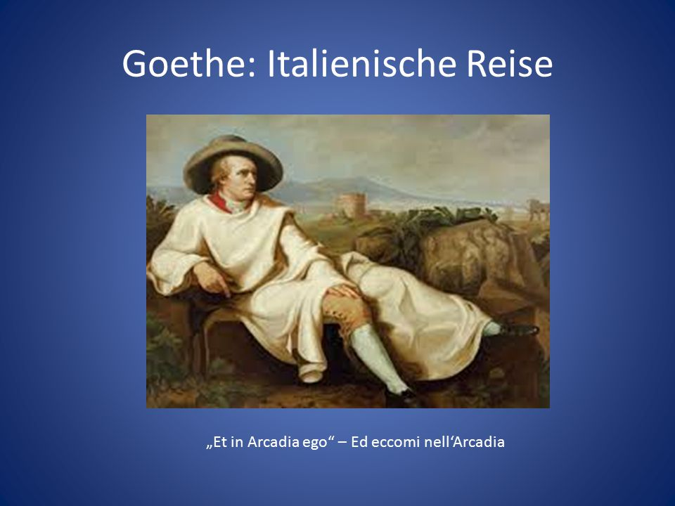 "Goethe: Italienische Reise ""Et in Arcadia ego"" – Ed eccomi nell'Arcadia"