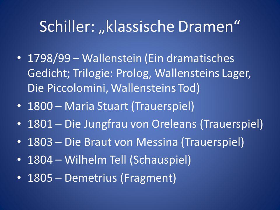 """Schiller: """"klassische Dramen"""" 1798/99 – Wallenstein (Ein dramatisches Gedicht; Trilogie: Prolog, Wallensteins Lager, Die Piccolomini, Wallensteins Tod"""