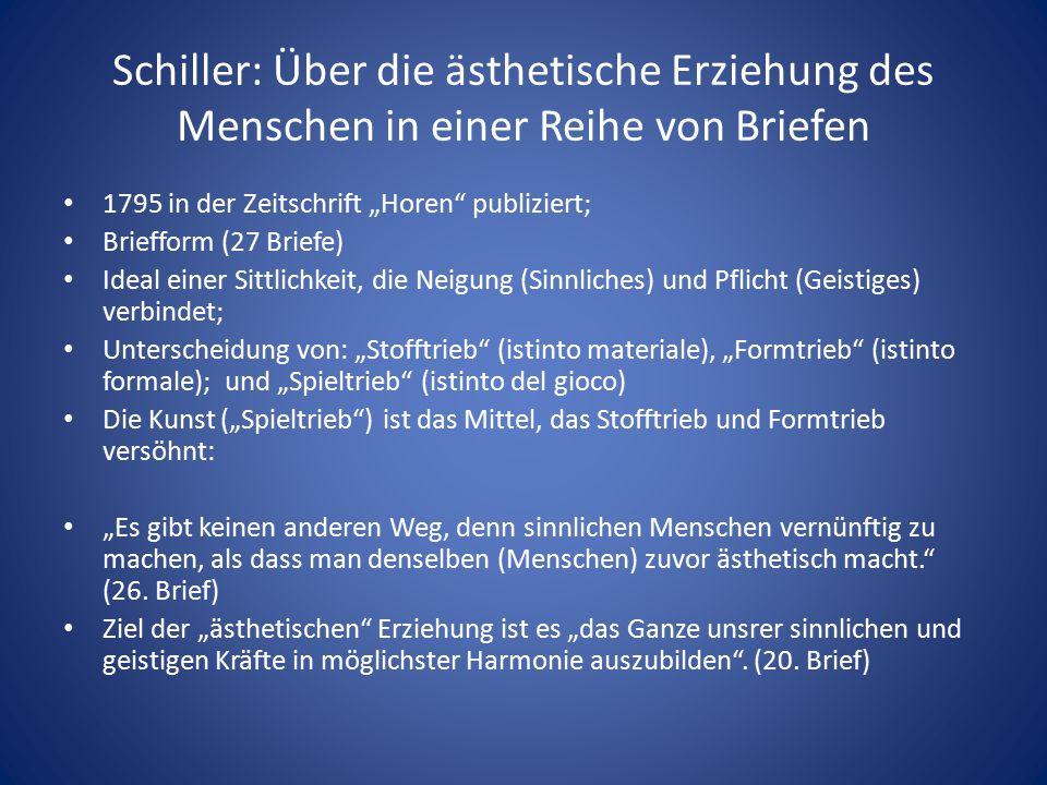 """Schiller: Über die ästhetische Erziehung des Menschen in einer Reihe von Briefen 1795 in der Zeitschrift """"Horen"""" publiziert; Briefform (27 Briefe) Ide"""
