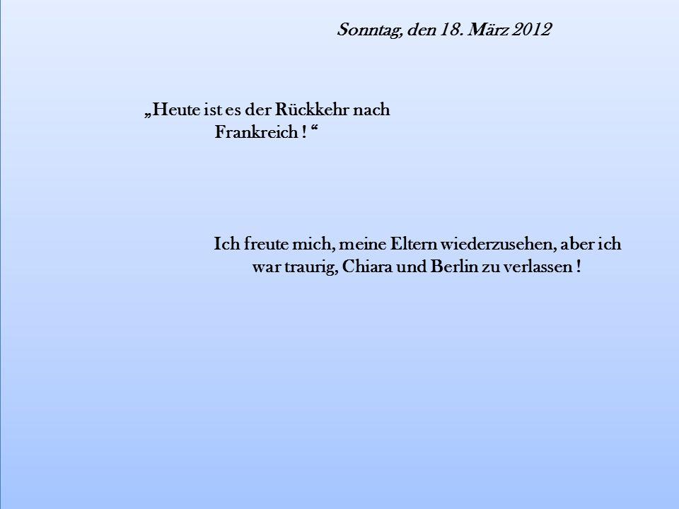 """Sonntag, den 18. März 2012 """"Heute ist es der Rückkehr nach Frankreich ."""