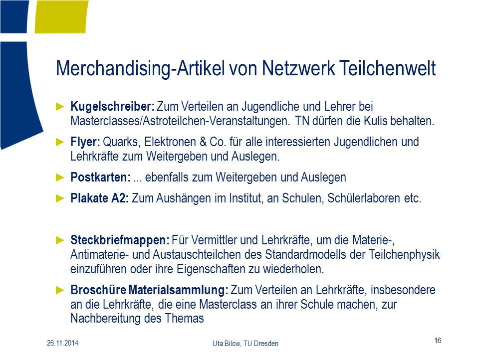 Merchandising-Artikel von Netzwerk Teilchenwelt 16 26.11.2014 Uta Bilow, TU Dresden ► Kugelschreiber: Zum Verteilen an Jugendliche und Lehrer bei Mast