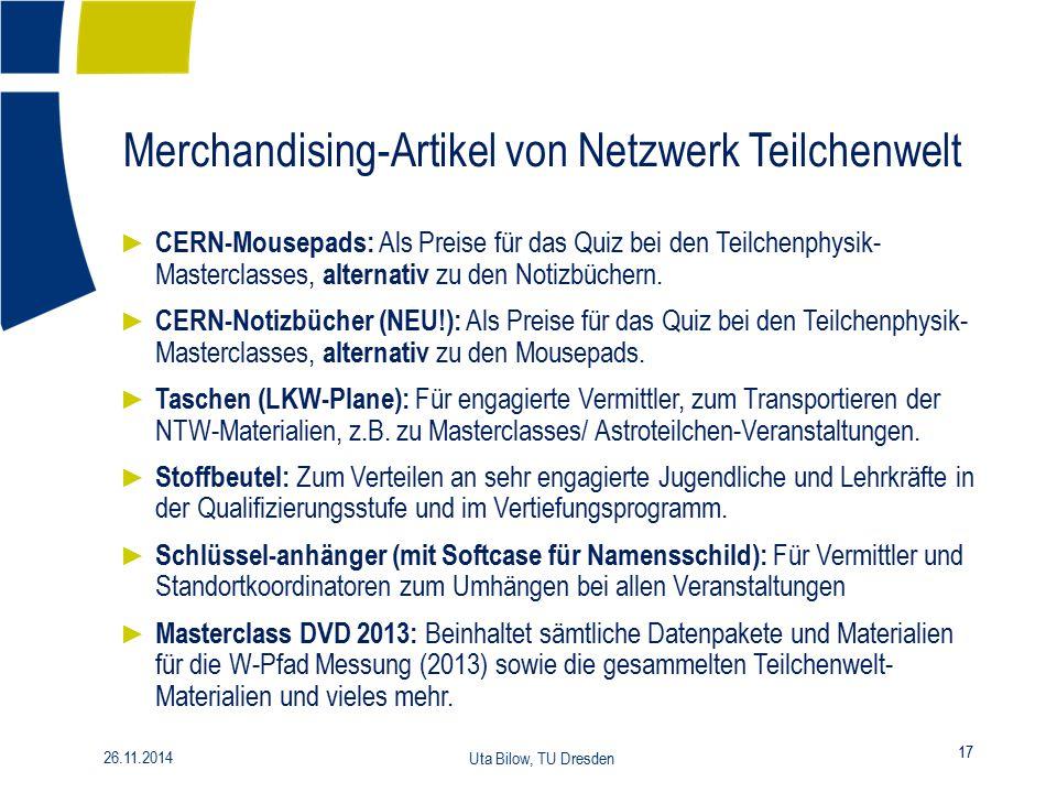 Merchandising-Artikel von Netzwerk Teilchenwelt 17 26.11.2014 Uta Bilow, TU Dresden ► CERN-Mousepads: Als Preise für das Quiz bei den Teilchenphysik-