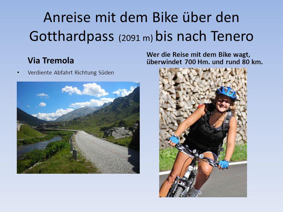 Anreise mit dem Bike über den Gotthardpass (2091 m) bis nach Tenero Via Tremola Verdiente Abfahrt Richtung Süden Wer die Reise mit dem Bike wagt, über