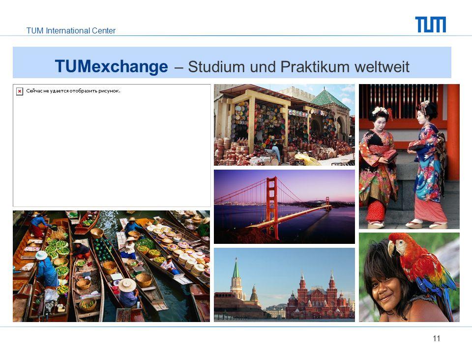 TUM International Center 11 TUMexchange – Studium und Praktikum weltweit