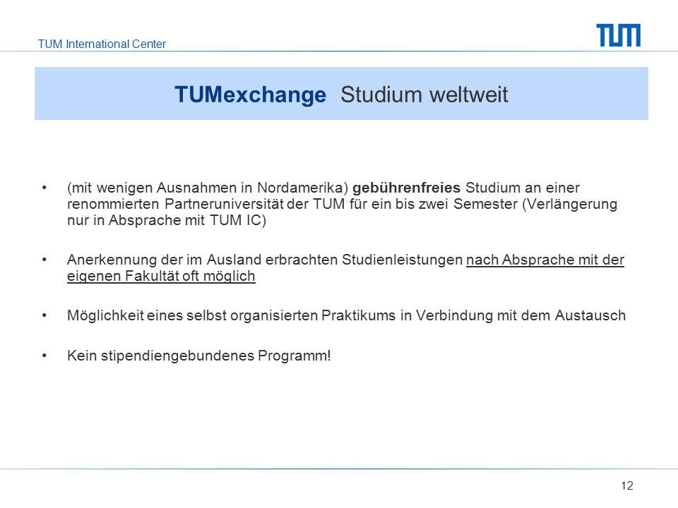 TUM International Center 12 TUMexchange Studium weltweit (mit wenigen Ausnahmen in Nordamerika) gebührenfreies Studium an einer renommierten Partnerun