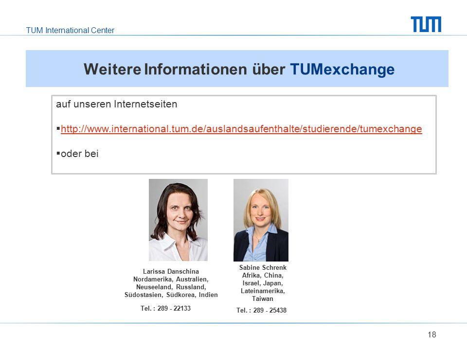 TUM International Center 18 Weitere Informationen über TUMexchange auf unseren Internetseiten  http://www.international.tum.de/auslandsaufenthalte/st