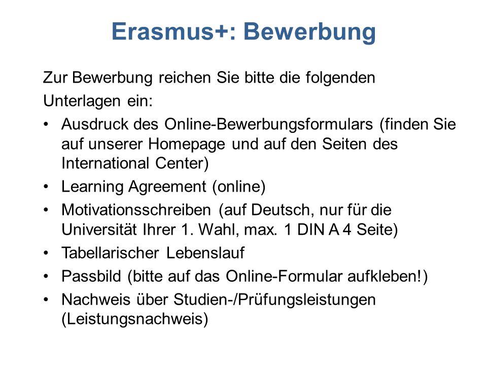 Erasmus+: Bewerbung Zur Bewerbung reichen Sie bitte die folgenden Unterlagen ein: Ausdruck des Online-Bewerbungsformulars (finden Sie auf unserer Home