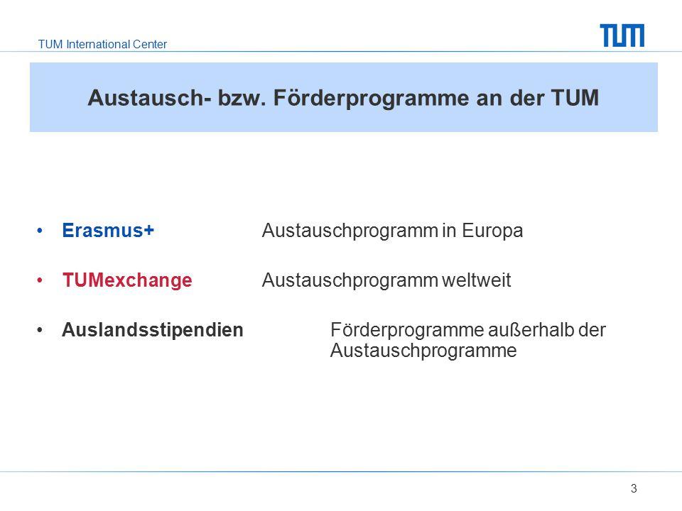TUM International Center 3 Austausch- bzw. Förderprogramme an der TUM Erasmus+ Austauschprogramm in Europa TUMexchange Austauschprogramm weltweit Ausl