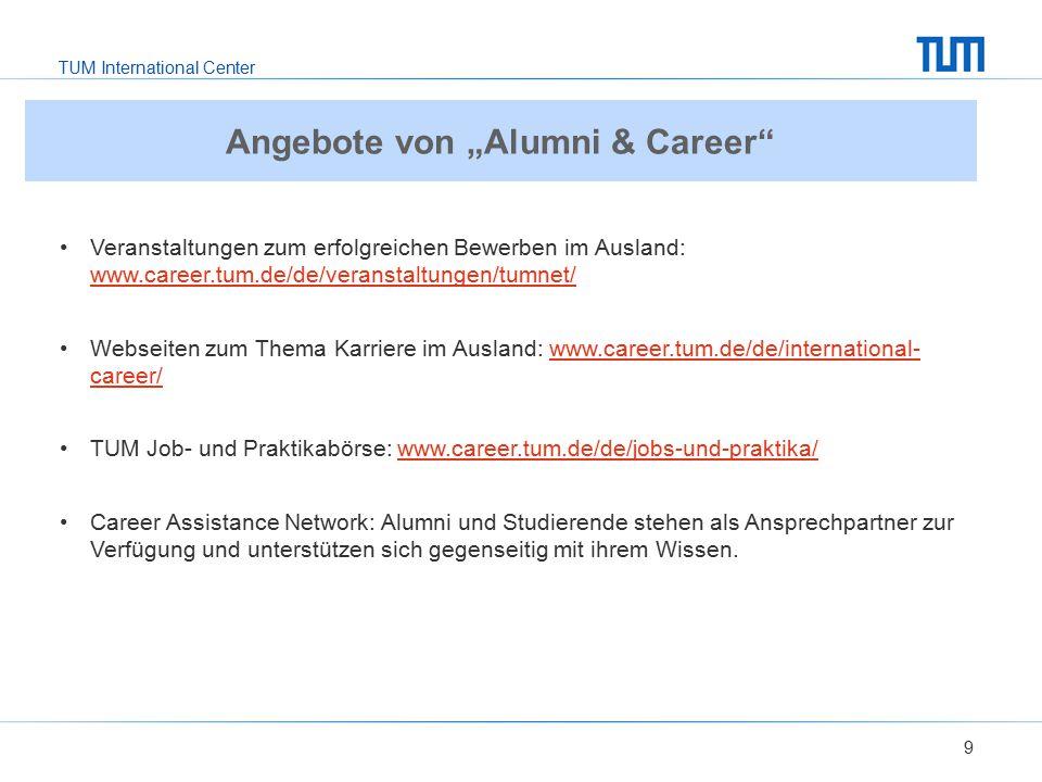TUM International Center 9 Veranstaltungen zum erfolgreichen Bewerben im Ausland: www.career.tum.de/de/veranstaltungen/tumnet/ www.career.tum.de/de/ve