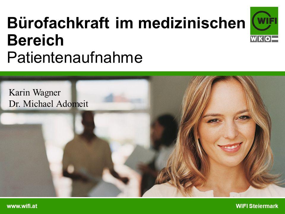 www.wifi.atWIFI Steiermark Bürofachkraft im medizinischen Bereich Patientenaufnahme Karin Wagner Dr. Michael Adomeit
