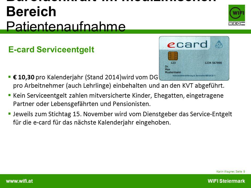 www.wifi.atWIFI Steiermark Bürofachkraft im medizinischen Bereich Patientenaufnahme Karin Wagner, Seite 9 E-card Serviceentgelt  € 10,30 pro Kalender