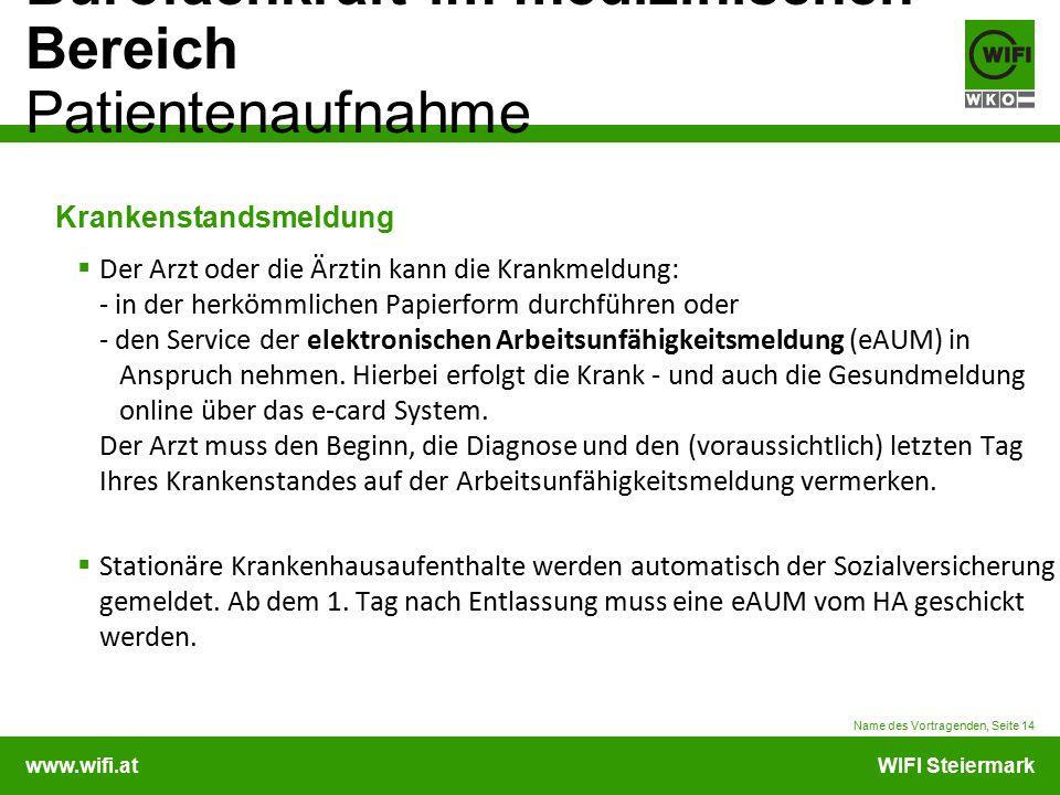 www.wifi.atWIFI Steiermark Bürofachkraft im medizinischen Bereich Patientenaufnahme Krankenstandsmeldung  Der Arzt oder die Ärztin kann die Krankmeld