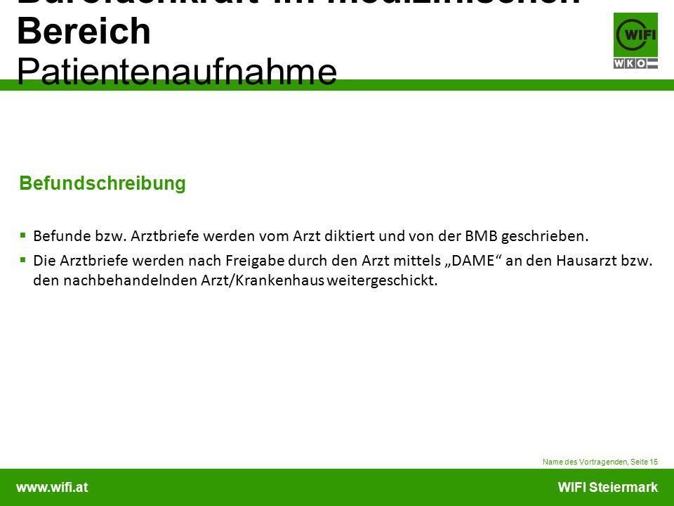 www.wifi.atWIFI Steiermark Bürofachkraft im medizinischen Bereich Patientenaufnahme Befundschreibung  Befunde bzw. Arztbriefe werden vom Arzt diktier