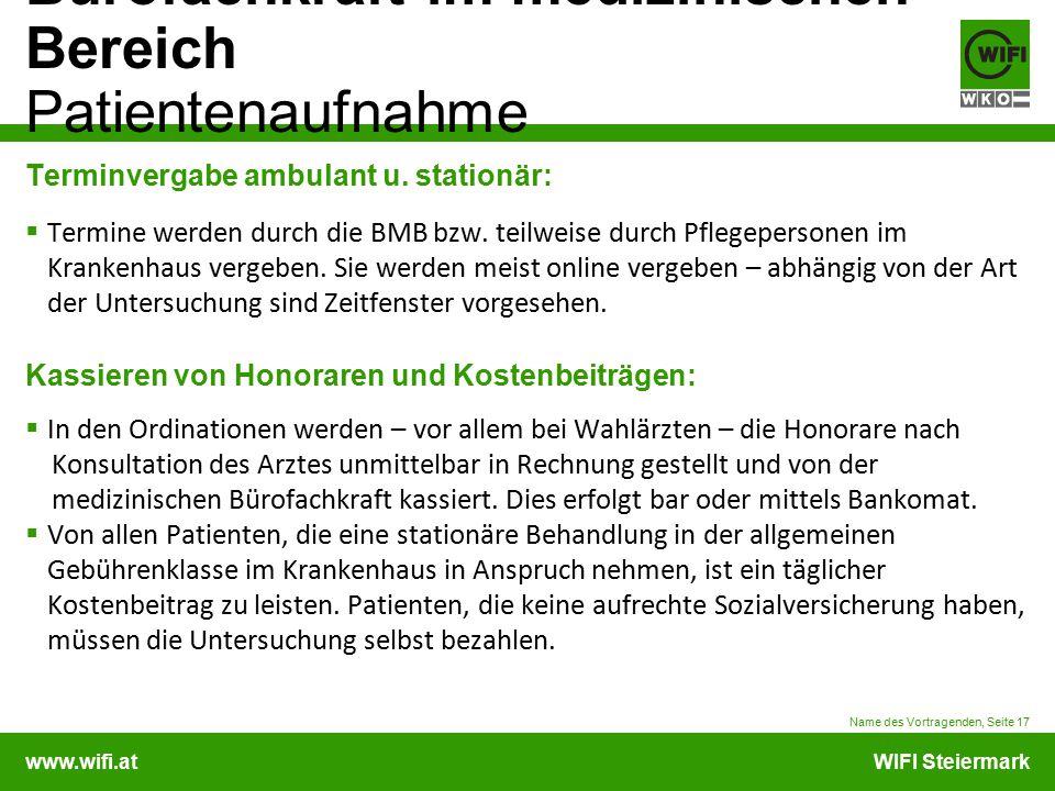www.wifi.atWIFI Steiermark Bürofachkraft im medizinischen Bereich Patientenaufnahme Terminvergabe ambulant u. stationär:  Termine werden durch die BM