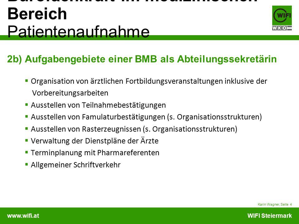 www.wifi.atWIFI Steiermark Bürofachkraft im medizinischen Bereich Patientenaufnahme Karin Wagner, Seite 4 2b) Aufgabengebiete einer BMB als Abteilungs