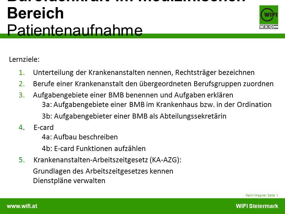 www.wifi.atWIFI Steiermark Bürofachkraft im medizinischen Bereich Patientenaufnahme Karin Wagner, Seite 1 Lernziele: 1.Unterteilung der Krankenanstalt
