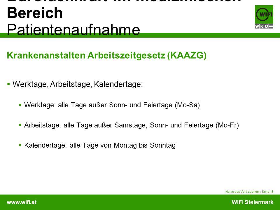 www.wifi.atWIFI Steiermark Bürofachkraft im medizinischen Bereich Patientenaufnahme Krankenanstalten Arbeitszeitgesetz (KAAZG)  Werktage, Arbeitstage