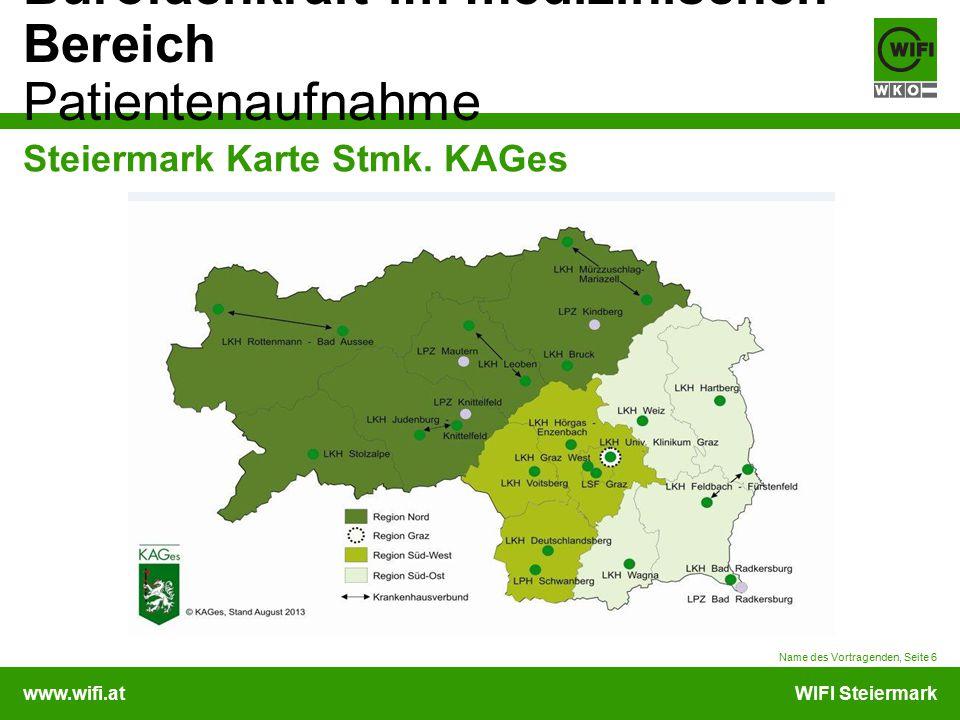 www.wifi.atWIFI Steiermark Bürofachkraft im medizinischen Bereich Patientenaufnahme Steiermark Karte Stmk. KAGes Name des Vortragenden, Seite 6
